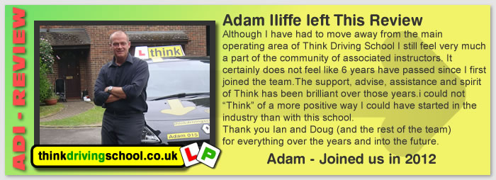 Although I have had to move away from the main operating area of Think Driving School I still feel very much a part of the community of associated instructors.  I certainly does not feel like 6 years have passed since I first joined the team. The support, advise, assistance and spirit of Think has been brilliant over those years.i could not Think of a more positive way I could have started in the industry than with this school. Thank you Ian and Doug (and the rest of the team) for everything over the years and into the future.