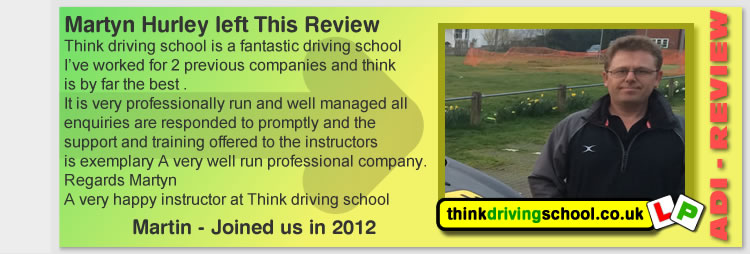 Think driving school is a fantastic driving school  I've worked for 2 previous companies and think  is by far the best . It is very professionally run and well managed all  enquiries are responded to promptly and the  support and training offered to the instructors  is exemplary A very well run professional company.  Regards Martyn A very happy instructor at Think driving school